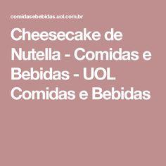 Cheesecake de Nutella - Comidas e Bebidas - UOL Comidas e Bebidas