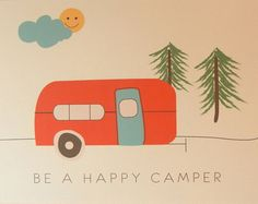 A great reminder for camping trips and every day life too - be a happy camper! :)