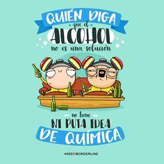 Quién diga que el alcohol no es una solución, no tiene ni puta idea de química.