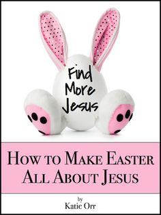 How to make Easter ALL about Jesus!