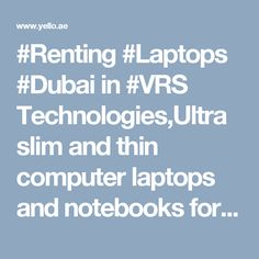 #Renting #Laptops #Dubai in #VRS Technologies,Ultra slim and thin computer laptops and notebooks for rental and repair services from Dubai.Laptop Rental Dubai.Rent a laptop computer in Dubai with required configuration and software's. Good in working condition and long life batter support for our #laptops. Laptop #hire,