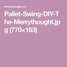 Pallet-Swing-DIY-The-Merrythought.jpg (770×163)