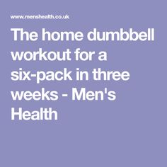 The home dumbbell workout for a six-pack in three weeks - Men's Health