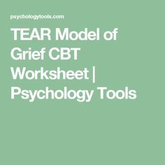 TEAR Model of Grief CBT Worksheet | Psychology Tools