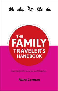 The Family Traveler's Handbook: Inspiring Families to See the World - Makes a great baby shower or holiday gift!