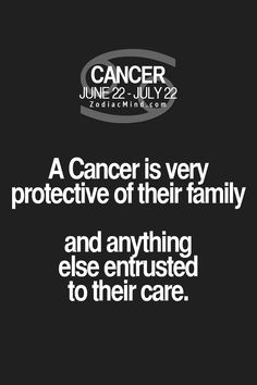 Cancer Zodiac Sign Protective~family & anything entrusted to their care.
