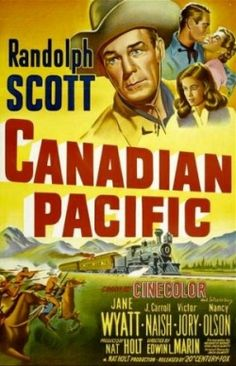 CANADIAN PACIFIC (1949) - Randolph Scott - Jane Wyatt - Victor Jory - Nancy Olson - Directed by Edwin L. Marin - 20th Century-Fox - Movie Poster.