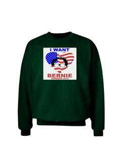 TooLoud I Want Bernie - Sanders 2016 Adult Dark Sweatshirt