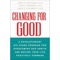 Changing for Good by James O. Prochaska, John C. Norcross & Carlo C. DiClemente Phd