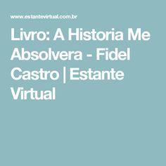 Livro: A Historia Me Absolvera - Fidel Castro   Estante Virtual