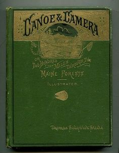 Canoe & Camera: or Two Hundred Miles Through the Maine Forests...T.S.Steele   1880