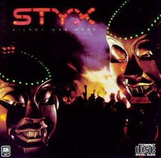 Styx - Kilroy Was Here - It may be considered one of their worst albums by some, but this album was the highlight of the very first concert I ever saw back in the 80s!  Dennis DeYoung was awesome and over the top as Kilroy!!  Hearing the music now takes me right back there!!