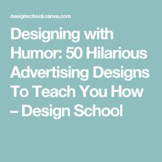 Designing with Humor: 50 Hilarious Advertising Designs To Teach You How – Design School