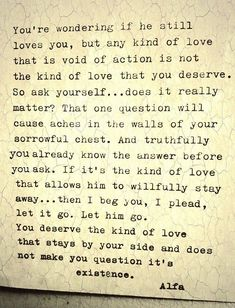 """For the love of God.just let that kind of """"love"""" go! Real love is your best friend. Now Quotes, Great Quotes, Quotes To Live By, Life Quotes, Inspirational Quotes, Worth It Quotes, Let Him Go Quotes, Quotes About Self Worth, Amazing Quotes"""
