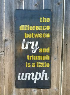 Made to Order Motivational Quote Sign Distressed Wooden Wall Decor - the difference between try and triumph is a little umph - Modern Rustic FOR MY OFFICE! Sign Quotes, Me Quotes, Motivational Quotes, Inspirational Quotes, Work Quotes, Happy Quotes, Wooden Wall Decor, Workout Rooms, Quotable Quotes