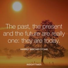 The past, the present and the future are really one; they are today.   #wisdom #quote #life #spirituality #insight #mindfulness