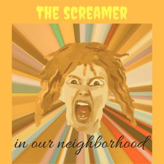 We have a screamer in our neighborhood.
