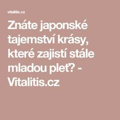 Znáte japonské tajemství krásy, které zajistí stále mladou pleť? - Vitalitis.cz