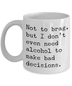Sobriety Coffee Mugs - Not To Brag But I Don't Even Need Alcohol To Make Bad Decisions Ceramic Coffee Cup Funny Quotes Coffee Mug Gifts - Not To Brag But I Don't Even Need Alcohol To Make Bad Decisions Ceramic Coffee Cup Funny Coffee Cups, Funny Mugs, Funny Gifts, Coffee Mug Quotes, Coffee Mugs, Coffee Time, Coffee Shops, Ceramic Coffee Cups, Ceramic Mugs