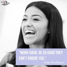 Gina Rodriguez is SUCH an inspiration ... we will work hard!