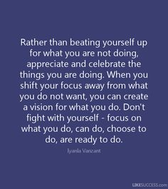 Rather than beating yourself up for what you are not doing, appreciate and…