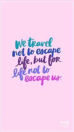 Why We Travel - Carrie Colbert Self Love Quotes, Quotes To Live By, Poems About Life, Life Poems, Carrie, Inspirational Poems, Pink Quotes, Printable Quotes, Travel Inspiration