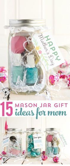 15 cute and clever ways to make Mason Jar Gifts for Mom- so cute for Mother's Day or even as a Birthday Present!