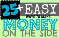 http://www.goodfinancialcents.com/ways-to-make-money-earn-extra-income/    25+ Ways to Make Money