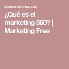 ¿Qué es el marketing 360? | Marketing Free