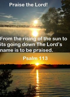 GOD Morning from Sandy Creek in Jasper, TX  Today is Sunday October 23, 2016   Day 297 in the 2016 Journey  Make It A Great Day, Everyday!  Praise the Lord!  Today's Scriptures: Psalms 113 https://www.biblegateway.com/passage/?search=Psalm+113:3&version=NKJV Praise the Lord!...  Inspirational Song https://youtu.be/KktT-skKUFU