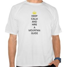 keep calm and hire a mountain guide T shirt