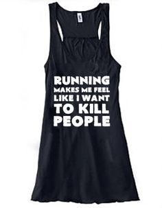 Running Makes Me Feel Like I Want To Kill People Shirt - Running Shirt - Workout Tank Top For Women