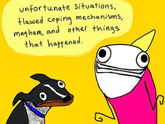 Hyperbole and a Half, Unfortunate Situations, Flawed Coping Mechanisms, Mayhem, and Other Things That Happened  by Allie Brosh