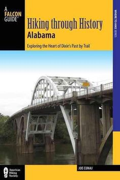 Hiking Through History Alabama: Exploring the Heart of Dixie's Past by Trail