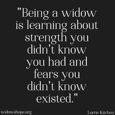 Is learning about strength you didn't know you had and fears. You didn't know existed.