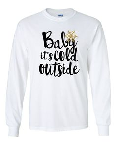 Baby It's Cold Outside Adult Long sleeve Tshirt, Christmas Tshirt, Holiday, Christmas, Winter Shirt, Gifts for Her, Winter, Snowflake by MamaAndMeCrafty on Etsy