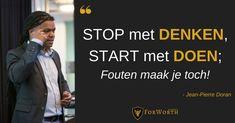 STOP met DENKEN, START met DOEN; Fouten maak je toch! Quotes, Quotations, Quote, Shut Up Quotes