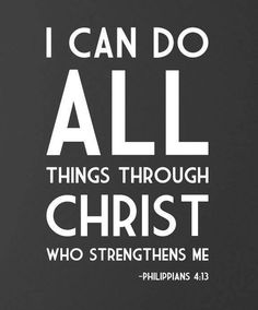 I can do ALL things through Christ ... Philippians 4:13 Beautiful and blessed