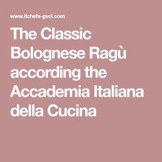 The Classic Bolognese Ragù according the Accademia Italiana della Cucina