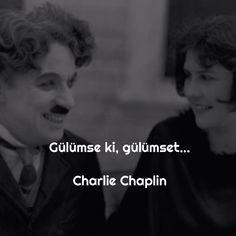 Gülümse ki, gülümset... Charlie Chaplin.