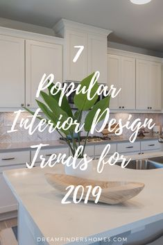 We've compiled our top 7 favorite interior design trends of 2019 for you to enjoy and hopefully spark an interior design overhaul of your home!