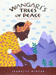 Wangari's Trees of Peace: A True Story from Africa by Jeanette Winter http://www.amazon.com/dp/0152065458/ref=cm_sw_r_pi_dp_rpZVub08MBVSK