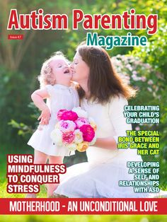 Issue 47 - Motherhood - An Unconditional Love Features: +Using Mindfulness to Conquer Parental Stress Now +How an Amazing Cat Changed My Child with Autism's World +Special Needs Mothers Have Special Powers +Is There Really Such a Thing as the Perfect Parent? +4 Ways To Cheer Your Special Needs Child's Graduation +Expert Strategies You Need to Know for Taking Care of Your Mental Health And more!