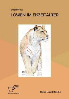 Titel des Taschenbuches Löwen im Eiszeitalter (Diplomica-Verlag, Hamburg) von Ernst Probst. Erhältlich bei Amazon unter http://www.amazon.de/L%C3%B6wen-im-Eiszeitalter-Ernst-Probst/dp/3959347685/ref=sr_1_2?ie=UTF8&qid=1442334782&sr=8-2&keywords=L%C3%B6wen+im+Eiszeitalter