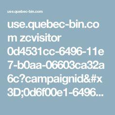 use.quebec-bin.com zcvisitor 0d4531cc-6496-11e7-b0aa-06603ca32a6c?campaignid=0d6f00e1-6496-11e7-b0aa-06603ca32a6c