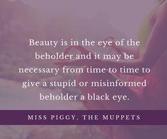 Miss Piggy Quote - http://www.spectrumdermatology.com/