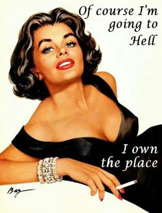 Ofcourse I'm going to hell I own the place - vintage retro funny quote