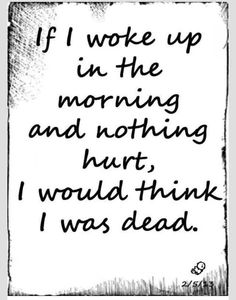 I would be elated to wake up without pain. The rare occasion it happens I am pleasantly surprised