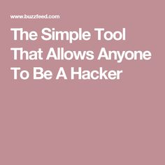 The Simple Tool That Allows Anyone To Be A Hacker