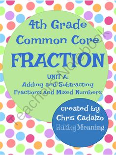 Common Core Fractions- unit A: Adding and Subtracting Fractions and Mixed Numbers $